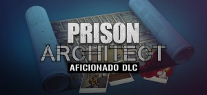 Prison Architect Aficionado - Mac, Win, Linux